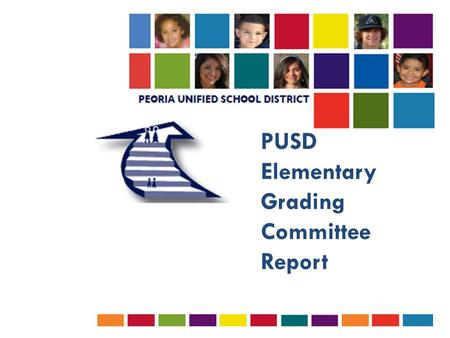 PUSD Elementary Grading Committee Report. Timeline of Events  Spring 2011: Surveyed elementary teachers  Fall 2011: Provided 3 rd -8 th grade broad.