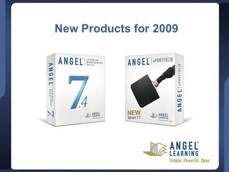 New Products for 2009. ©  2009 ANGEL Learning, Inc. Proprietary and Confidential, 2 Update Summary Enrich teaching and learning Meet accountability needs.