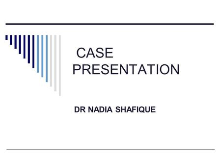CASE PRESENTATION DR NADIA SHAFIQUE. CASE SUMMARY  38 yrs old female GULSHAN diagnosed case of HCV related DCLD (child class C) CTP score 11presented.