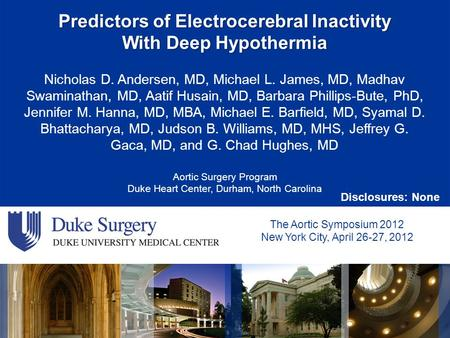 Predictors of Electrocerebral Inactivity With Deep Hypothermia Nicholas D. Andersen, MD, Michael L. James, MD, Madhav Swaminathan, MD, Aatif Husain, MD,