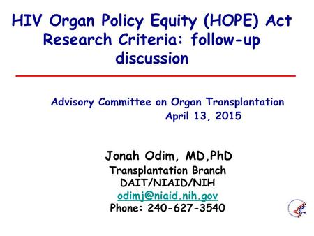 HIV Organ Policy Equity (HOPE) Act Research Criteria: follow-up discussion 	Advisory Committee on Organ Transplantation 		 April 13, 2015.