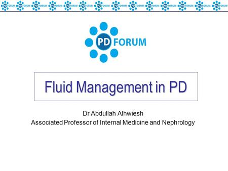 Fluid Management in PD Dr Abdullah Alhwiesh Associated Professor of Internal Medicine and Nephrology.