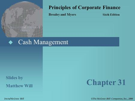  Cash Management Principles of Corporate Finance Brealey and Myers Sixth Edition Slides by Matthew Will Chapter 31 © The McGraw-Hill Companies, Inc.,