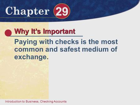 Introduction to Business, Checking Accounts Why It's Important Paying with checks is the most common and safest medium of exchange.