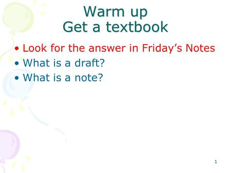 Warm up Get a textbook Look for the answer in Friday's Notes What is a draft? What is a note? 1.