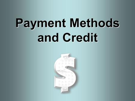 Payment Methods and Credit. In This Lesson: 1.Compare the advantages and disadvantages of using various payment methods. 2.Differentiate between a debit.