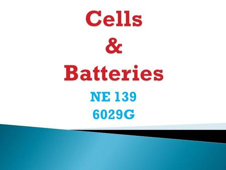 NE 139 6029G.  Two dissimilar metals in an electrolyte  Electrolyte can be  Also known as a voltaic cell  Only able to be used once Primary Cells.