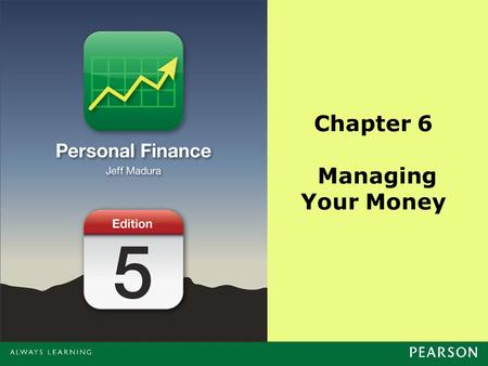 Chapter 6 Managing Your Money. Copyright ©2014 Pearson Education, Inc. All rights reserved.6-2 Chapter Objectives Provide a background on money management.