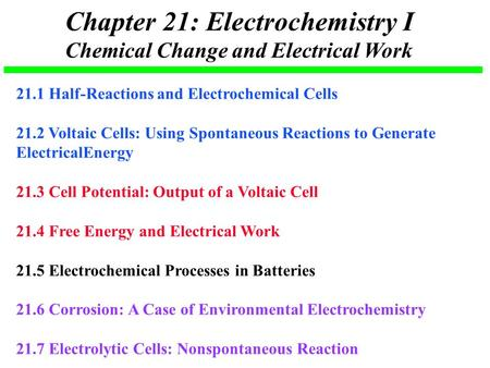 Chapter 21: Electrochemistry I Chemical Change and Electrical Work 21.1 Half-Reactions and Electrochemical Cells 21.2 Voltaic Cells: Using Spontaneous.