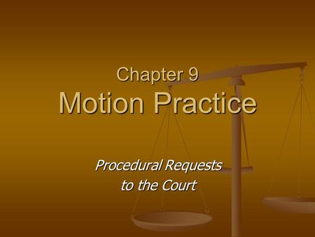 Chapter 9 Motion Practice Procedural Requests to the Court.