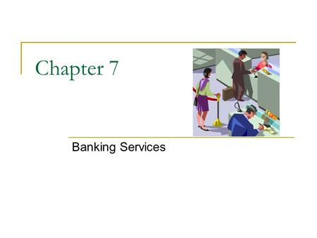 Chapter 7 Banking Services. How Banks Work 7.1 The Role of Banks Types of Money.