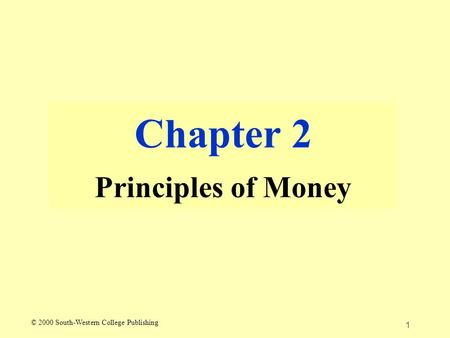 1 Chapter 2 Principles of Money © 2000 South-Western College Publishing.