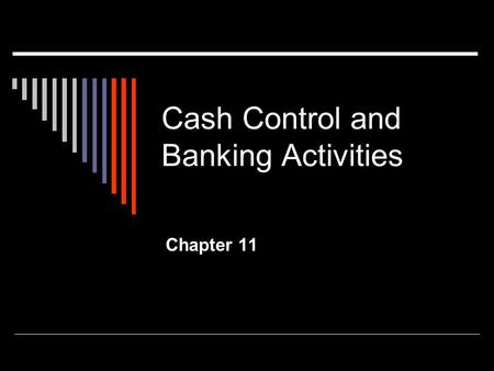 Cash Control and Banking Activities Chapter 11. Banking Procedures  How does a business protect cash? Through internal and external controls  Internal.