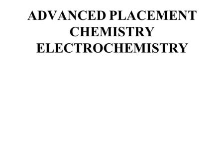 ADVANCED PLACEMENT CHEMISTRY ELECTROCHEMISTRY. Galvanic cell- chemical energy is changed into electrical energy (also called a voltaic cell) (spontaneous)