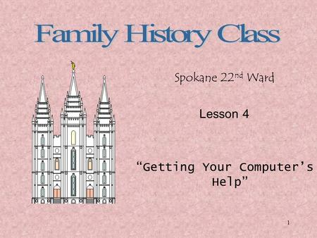 "1 Spokane 22 nd Ward Lesson 4 ""Getting Your Computer's Help"""