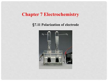 Chapter 7 Electrochemistry §7.11 Polarization of electrode.