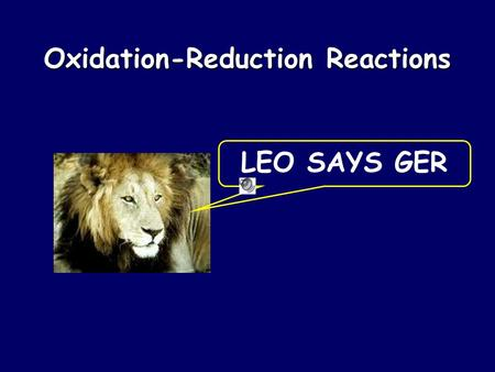Oxidation-Reduction Reactions LEO SAYS GER. Oxidation and Reduction (Redox) Electrons are transferred Spontaneous redox rxns can transfer energy Electrons.