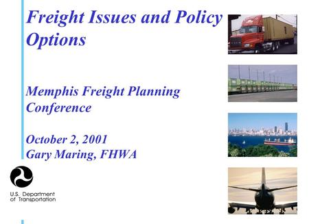 Freight Issues and Policy Options Memphis Freight Planning Conference October 2, 2001 Gary Maring, FHWA.