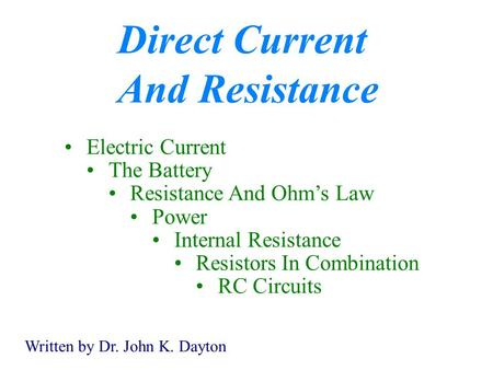 Direct Current And Resistance Electric Current The Battery Resistance And Ohm's Law Power Internal Resistance Resistors In Combination RC Circuits Written.