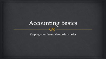 Keeping your financial records in order.   Understand and utilize a balance including:  Understanding the purpose of a balance sheet  Be familiar.