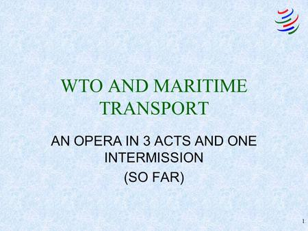 1 WTO AND MARITIME TRANSPORT AN OPERA IN 3 ACTS AND ONE INTERMISSION (SO FAR)