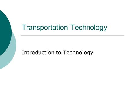 Transportation Technology Introduction to Technology.