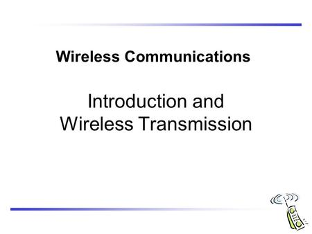 Wireless Communications Introduction and Wireless Transmission.