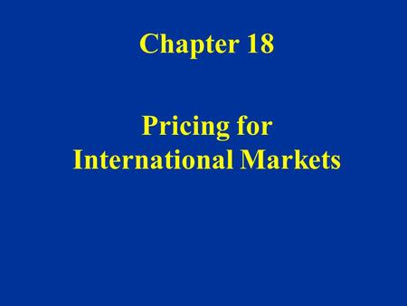 Chapter 18 Pricing for International Markets. I.Price Escalation - firms must often adjust their prices upwards in international markets. Reasons: Costs.