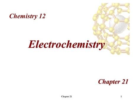 Chapter 211 Electrochemistry Chemistry 12 Chapter 212 Overview Redox reactions Oxidation Numbers Balancing redox reactions Electrochemical Cells Standard.