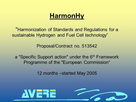 "HarmonHy  Harmonization of Standards and Regulations for a sustainable Hydrogen and Fuel Cell technology"" Proposal/Contract no. 513542 a Specific Support."