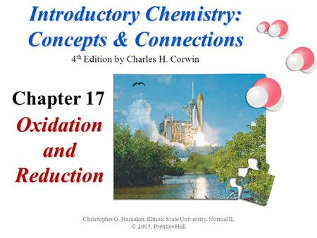 Introductory Chemistry: Concepts & Connections Introductory Chemistry: Concepts & Connections 4 th Edition by Charles H. Corwin Oxidation and Reduction.
