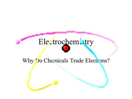 Electrochemistry Why Do Chemicals Trade Electrons?