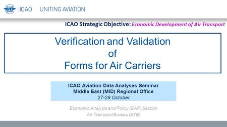 Verification and Validation of Forms for Air Carriers ICAO Aviation Data Analyses Seminar Middle East (MID) Regional Office 27-29 October Economic Analysis.