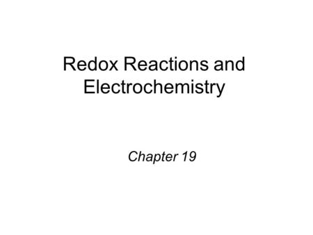 Redox Reactions and Electrochemistry Chapter 19. 2Mg (s) + O 2 (g) 2MgO (s) 2Mg 2Mg 2+ + 4e - O 2 + 4e - 2O 2- Oxidation half-reaction (lose e - ) Reduction.