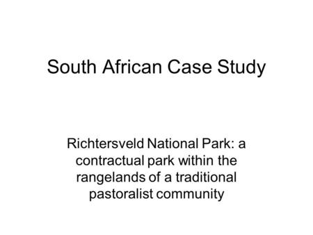 South African Case Study Richtersveld National Park: a contractual park within the rangelands of a traditional pastoralist community.