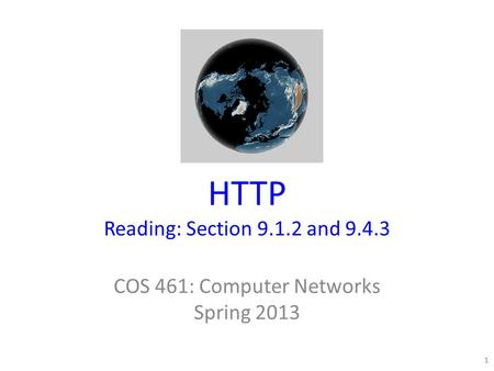 HTTP Reading: Section 9.1.2 and 9.4.3 COS 461: Computer Networks Spring 2013 1.