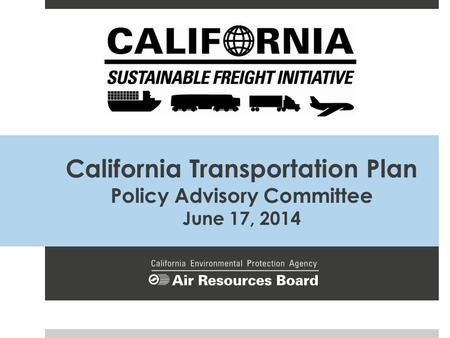 California Transportation Plan Policy Advisory Committee June 17, 2014.