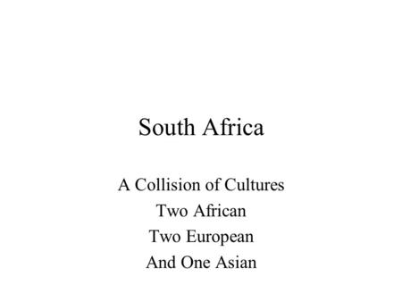 South Africa A Collision of Cultures Two African Two European And One Asian.