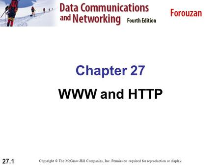 27.1 Chapter 27 WWW and HTTP Copyright © The McGraw-Hill Companies, Inc. Permission required for reproduction or display.