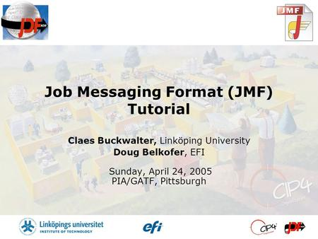 Job Messaging Format (JMF) Tutorial Claes Buckwalter, Linköping University Doug Belkofer, EFI Sunday, April 24, 2005 PIA/GATF, Pittsburgh.