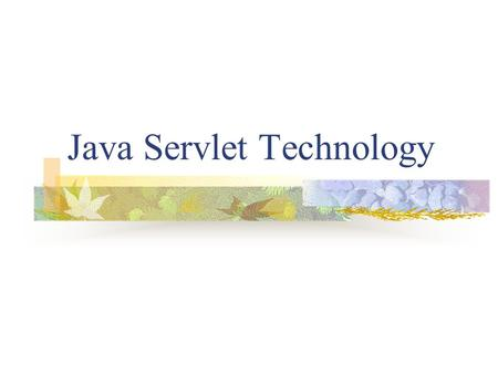 Java Servlet Technology. Introduction Servlets are Java programs that run on a Web server, handle HTTP requests and build Web pages Servlet specification.