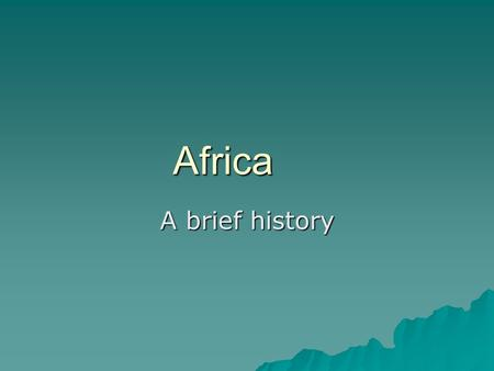 brief history of african Explore an african centered understanding of its cultural, political and social impact of christianity.
