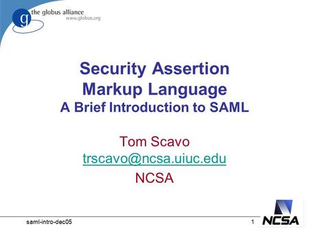 Saml-intro-dec051 Security Assertion Markup Language A Brief Introduction to SAML Tom Scavo  NCSA.