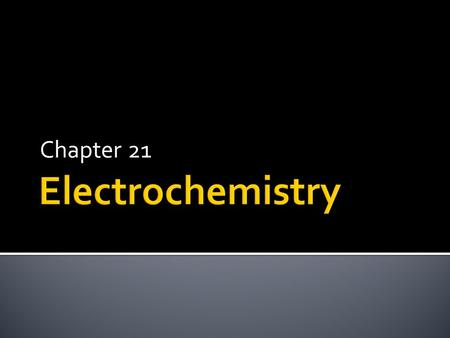 Chapter 21. the study of the production of electricity during chemical rxns and the changes produced by electrical current. Electrochemical reactions.