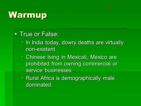 Warmup True or False: In India today, dowry deaths are virtually non-existent. Chinese living in Mexicali, Mexico are prohibited from owning commercial.