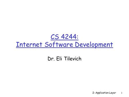 2: Application Layer1 CS 4244: Internet Software Development Dr. Eli Tilevich.