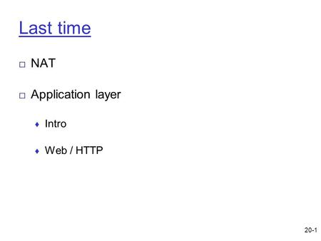 20-1 Last time □ NAT □ Application layer ♦ Intro ♦ Web / HTTP.