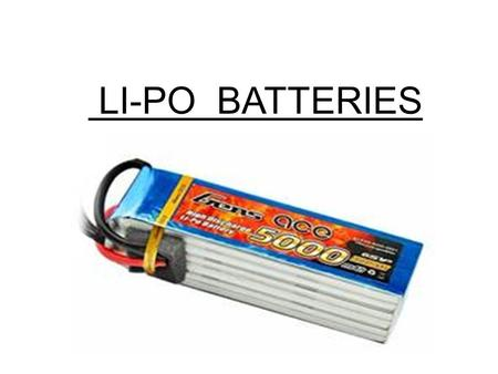 LI-PO BATTERIES. Why Li-po battery is used? Li-Po batteries (short for Lithium Polymer)- light weight have large capacities, meaning they hold lots of.