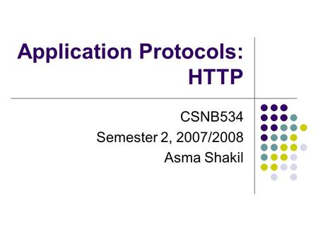 Application Protocols: HTTP CSNB534 Semester 2, 2007/2008 Asma Shakil.