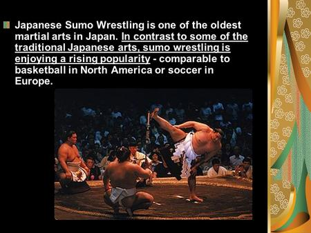 Japanese Sumo Wrestling is one of the oldest martial arts in Japan